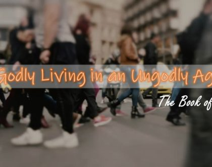 GODLY LIVING IN AN UNGODLY AGE - PART 2