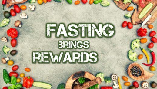 Fasting Brings Rewards